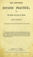 view The reformed botanic practice, and the nature and cause of disease clearly explained, and expressly arranged for the use of all classes.