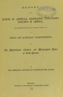 view Report on the effects of artificial respiration, intravenous injection of ammonia, and administration of various drugs, &c. in Indian and Australian snake-poisoning, and the physiological, chemical, and microscopical nature of snake-poisons / by the commission appointed to investigate the subject.