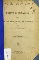 view Militärgymnastik eller den allmänna gymnastikens användning för militärisk utbildning / af Gustaf Nyblæus.