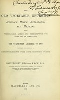 view The old vegetable neurotics : hemlock, opium, belladonna and henbane; their physiological action and therapeutical use, alone and in combination being the Gulstonian Lectures of 1868, extended and including a complete examination of the active constituents of opium / by John Harley.