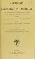 view A dictionary of psychological medicine : giving the definition, etymology and synonyms of the terms used in medical psychology with the symptoms, treatment, and pathology of insanity and the law of lunacy in Great Britain and Ireland / edited by D. Hack Tuke.