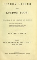 view London labour and the London poor : a cyclopaedia of the condition and earnings of those that will work, those that cannot work, and those that will not work. / by Henry Mayhew.