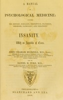 view A manual of psychological medicine : containing the history, nosology, description, statistics, diagnosis, pathology, and treatment of insanity, with an appendix of cases / by John Charles Bucknill and by Daniel H. Tuke.