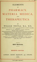 view Elements of pharmacy, materia medica, and therapeutics / by William Whitla.