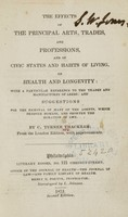view The effects of the principal arts, trades, and professions, and of civic states and habits of living, on health and longevity : with a particular reference to the trades and manufactures of Leeds; and suggestions for the removal of many of the agents, which produce disease, and shorten the duration of life