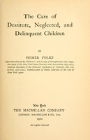 view The care of destitute, neglected and delinquent children / by Homer Folks ..