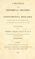 view A practical and historical treatise on consumptive diseases : deduced from original observations, and collected from authors of all ages.