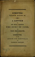 view Scrofula, vapour baths, &c : a letter to His Royal Highness the Duke of York, the vice presidents, and committee, of the Asylum for Scrofula, &c. / by Charles Whitlaw.