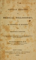 view A popular treatise on medical philosophy : or, An exposition of quackery and imposture in medicine. (Read before the Phi beta kappa society of Union College, at its anniversary meeting, and, in conformity with a resolution, pub. as a part of its Transactions.)