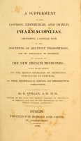 view A supplement to the London, Edinburgh, and Dublin pharmacopoeias : contining a concise view of the doctrine of definite proportions, and its application to pharmacy.  An account of the new French medicines, with observations on the modus operandi of medicinal substances in general, on their physiological effects, and therapeutical employment.