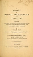 view A treatise on medical jurisprudence and insanity : containing chapters on imbecility, nervousness, mental deficiency, drunkenness, delirium, and mental diseases in general / By Issac Ray ... with an introductory essay by D. Spillan.