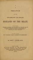 view A treatise on the inflammatory and organic diseases of the brain : including irritation, congestion and inflammation of the brain, and its membranes, tuberculous-meningitis, hydrocephaloid disease, hydrocephalus, atrophy and hypertrophy, hydatids, and cancer of the brain.  Based upon Th. J. Rueckert's Clinical experience in homoeopathy.