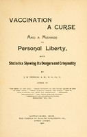 view Vaccination a curse and a menace to personal liberty : with statistics showing its dangers and criminality / by J. M. Peebles.