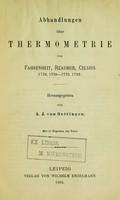 view Abhandlungen über thermometrie : von Fahrenheit, Réaumur, Celsius, (1724, 1730-1733, 1742) / Hrsg. von A.J. von Oettingen. Mit 17 figuren im text.