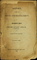 view Report, together with rules and regulations of Saughton Hall Private Lunatic Asylum, near Edinburgh : Nov. 1, 1840.