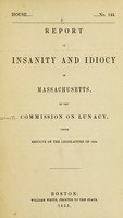 view Report on insanity and idiocy in Massachusetts / by the Commission on Lunacy, under resolve of the Legislature of 1854.