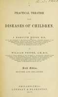 view A practical treatise on the diseases of children / By J. Forsyth Meigs ... and William Pepper.