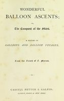 view Wonderful balloon ascents : or, the conquest of the skies ; a history of balloons and balloon voyages / from the French of F. Marion.