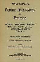 view Macfadden's fasting, hydropathy and exercise : nature's wonderful remedies for the cure of all chronic and acute diseases / by Bernarr Macfadden and Felix Oswald ; copyright entered at Stationer's Hall.