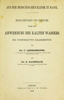 view Beobachtungen und Versuche über die Anwendung des kalten Wassers bei fieberhaften Krankheiten / von C. Liebermeister und E. Hagenbach.