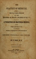 view The practice of medicine, according to the plan most approved by the Reformed or Botanic Colleges of the U. S : embracing a treatise on materia medica and pharmacy ; illustrated with numerous engravings ; designed principally for families / by J. Kost.