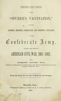 "view Researches upon ""spurious vaccination"" : or the abnormal phenomena accompanying and following vaccination in the Confederate army, during the recent American Civil War, 1861-1865"