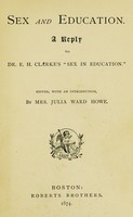 """view Sex and education : a reply to Dr. E. H. Clarke's """"Sex in education"""" / edited, with an introduction, by Mrs. Julia Ward Howe."""