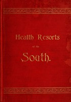 view Health resorts of the South : containing carefully prepared descriptions and numerous engravings, illustrating the most desirable health and pleasure resorts of the southern states.
