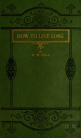 view How to live long : or, Health maxims, physical, mental and moral.