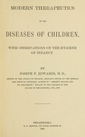 view Modern therapeutics of the diseases of children : with observations on the hygiene of infancy / By Joseph F. Edwards.
