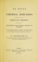 view An essay on the cerebral affections occurring most commonly in infancy and childhood : including notices of their history, causes, diagnosis, prognosis, and treatment ; being the Council prize essay, awarded at the annual meeting of the Provincial Medical and Surgical Association, held at Bath, on Wednesday and Thursday, August 16th and 17th, 1848 / by Valentine Duke.