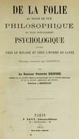 view De la folie au point de vue philosophique ou plus spécialement psychologique étudiée chez le malade et chez l'homme en santé / par Prosper Despine.