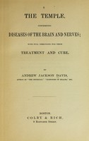 view The temple : concerning diseases of the brain and nerves; with full directions for their treatment and cure / by Andrew Jackson Davis.
