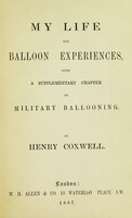 view My life and balloon experiences : with a supplementary chapter on military ballooning / By Henry Coxwell.