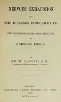 view Nervous exhaustion and the diseases induced by it : with observations on the origin and nature of nervous force.