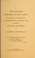view The greater diseases of the liver : jaundice, gall-stones, enlargements, tumours, and cancer: and their treatment / By J. Compton Burnett.