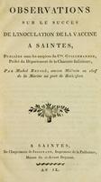 view Observations sur le succès de l'inoculation de la vaccine à Saintes / publiées sous les auspices du cen Guillemardet, préfet du Département de la Charente-Inférieure.