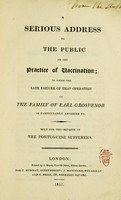 view A serious address to the public on the practice of vaccination : in which the late failure of that operation in the family of Earl Grosvenor is particularly adverted to. Sold for the benefit of the Portuguese sufferers.