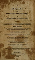 view An inquiry into the nature and treatment of diabetes, calculus, and other affections of the urinary organs : with remarks on the importance of attending to the state of the urine in organic diseases of the kidney and bladder: and some practical rules for determining the nature of the disease from the sensible and chemical properties of that secretion