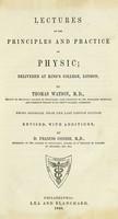 view Lectures on the principles and practice of physic : delivered at King's College, London / by Thomas Watson.