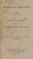 view The Edinburgh dissector, or, System of practical anatomy : for the use of students in the dissecting room / by a Fellow of the College of Surgeons of Edinburgh.