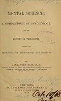 view Mental science : a compendium of psychology, and the history of philosophy : designed as a text-book for high-schools and colleges / by Alexander Bain.
