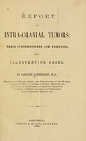 view Report on intra-cranial tumors : their symptomatology and diagnosis, with illustrative cases / by Roberts Bartholow.