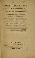 view Considérations sur la nosologie, la medecine d'observation, et la médecine-pratique : suivies de l'histoire d'une maladie gangréneuse, non dêcrite jusqu'a ce jour / par G.L. Bayle.