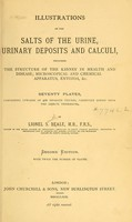 view Illustrations of the salts of the urine, urinary deposits and calculi : including the structure of the kidney in health and disease, microscopical and chemical apparatus, entozoa, &c.
