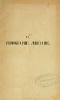 view La photographie judiciaire : avec un appendice sur la classification et l'identification anthropométriques / par Alphonse Bertillon.