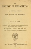 view The elements of therapeutics : a clinical guide to the action of medicines / by C. Binz ; tr. from the 5th German ed., and ed., with additions, in conformity with the British and American pharmacopoeias, by Edward I. Sparks.
