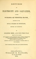 view Lectures on electricity and galvanism : in their physiological and therapeutical relations : delivered at the Royal College of Physicians, revised and extended / by Golding Bird.