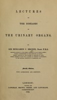 view Lectures on the diseases of the urinary organs / by Benjamin C. Brodie.