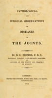 view Pathological and surgical observations on diseases of the joints / by B.C. Brodie, F.R.S.